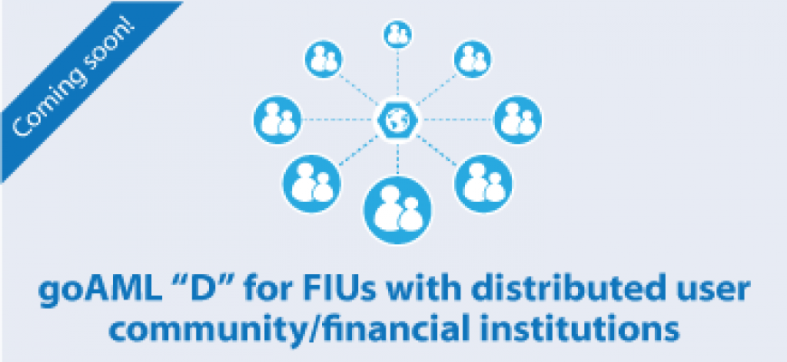 "goAML ""D"" for FIUs with distributed user community/financial institutions"