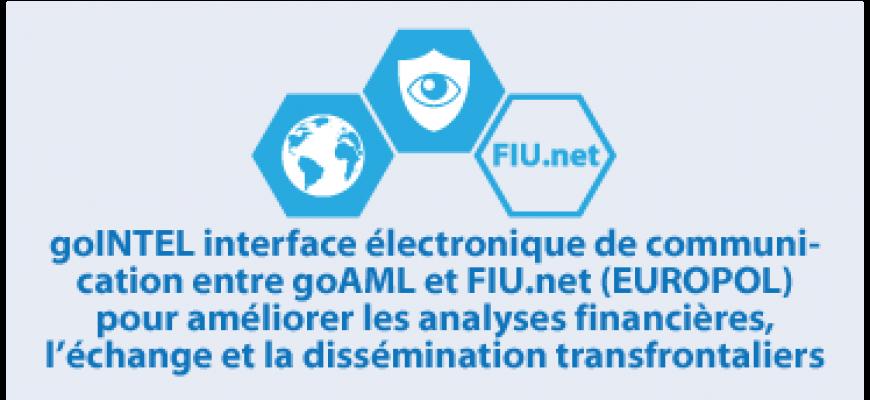 goINTEL interface électronique de communi- cation entre goAML et FIU.net (EUROPOL)  pour améliorer les analyses financières,  l'échange et la dissémination transfrontaliers