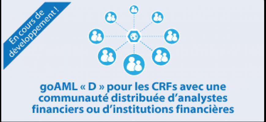 goAML « D » pour les CRFs avec une  communauté distribuée d'analystes  financiers ou d'institutions financières